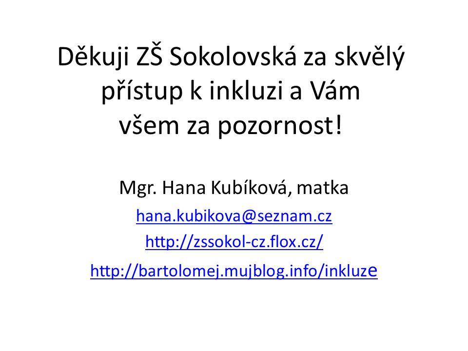 Děkuji ZŠ Sokolovská za skvělý přístup k inkluzi a Vám všem za pozornost.