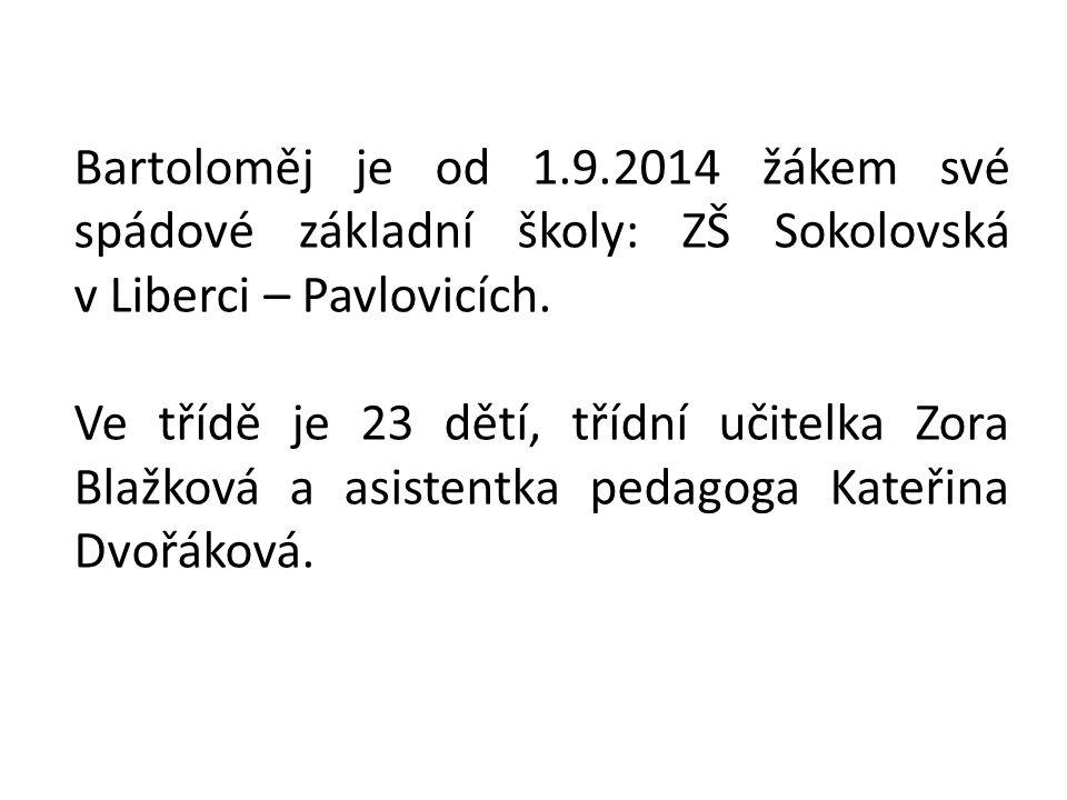 Bartoloměj je od 1.9.2014 žákem své spádové základní školy: ZŠ Sokolovská v Liberci – Pavlovicích.