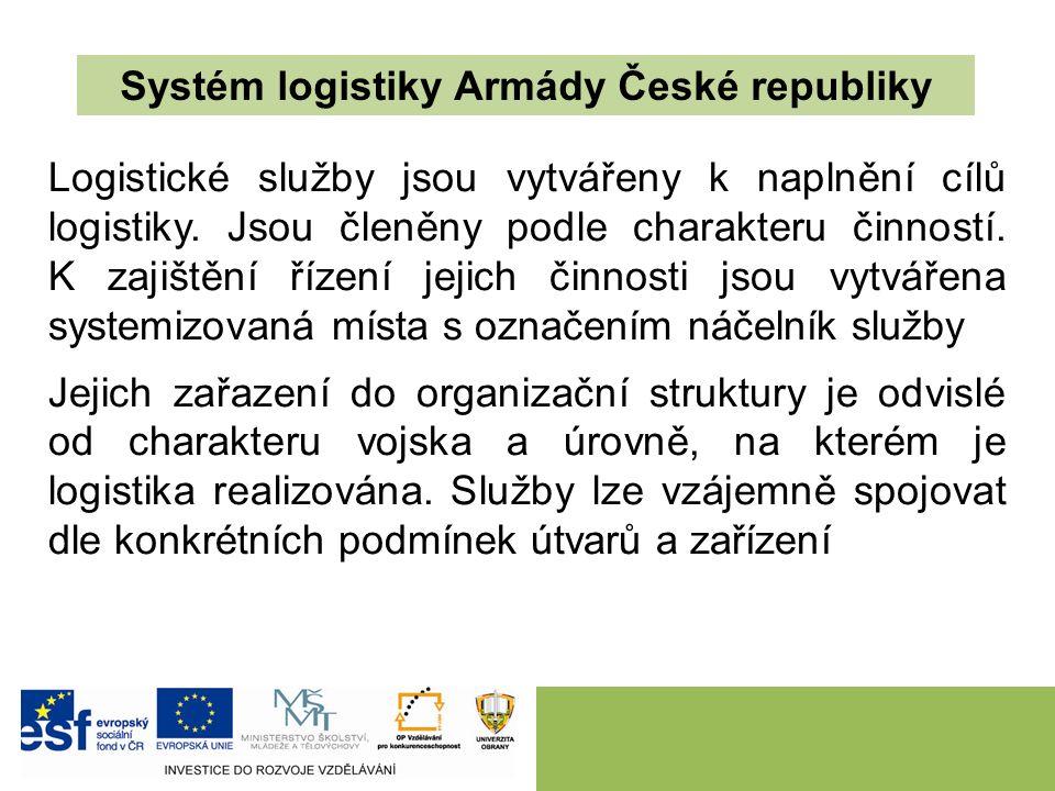 Systém logistiky Armády České republiky Logistické služby jsou vytvářeny k naplnění cílů logistiky.