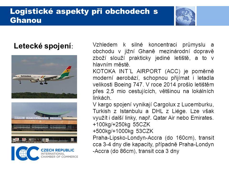 Logistické aspekty při obchodech s Ghanou Letecké spojení : Vzhledem k silné koncentraci průmyslu a obchodu v jižní Ghaně mezinárodní dopravě zboží sl
