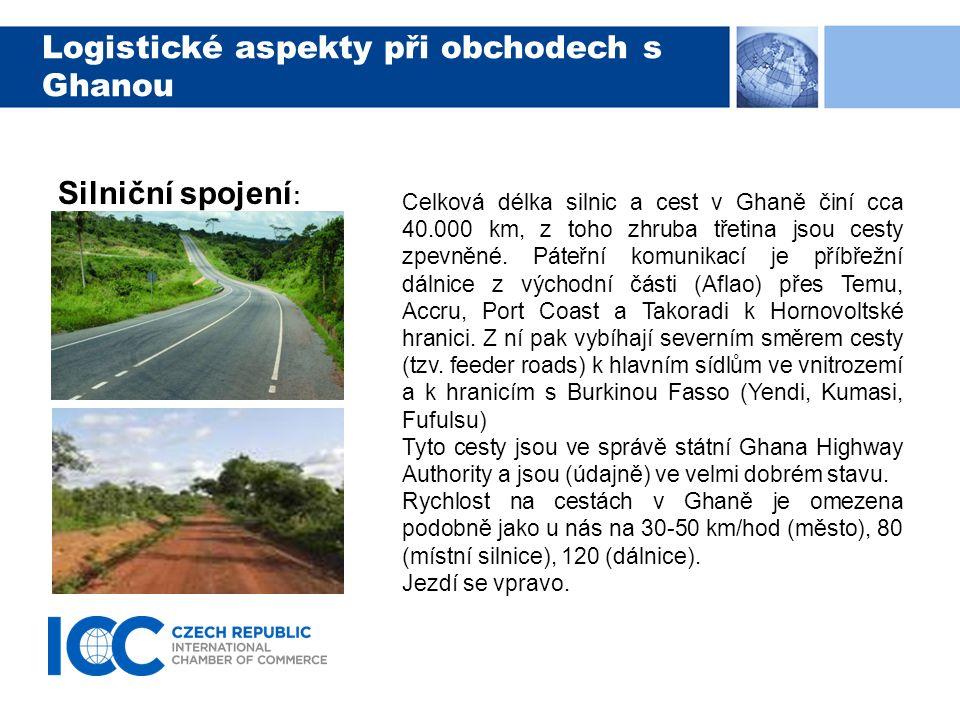 Logistické aspekty při obchodech s Ghanou Železniční spojení : Dopravní spojení po železnici je v Ghaně omezeno na příbřežní rovinatou oblast, na severu až po přírodní překážku v podobě horského hřbetu u města Kumasi.