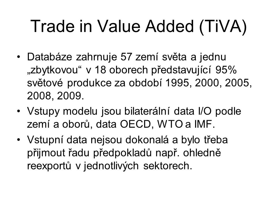 """Trade in Value Added (TiVA) Databáze zahrnuje 57 zemí světa a jednu """"zbytkovou v 18 oborech představující 95% světové produkce za období 1995, 2000, 2005, 2008, 2009."""