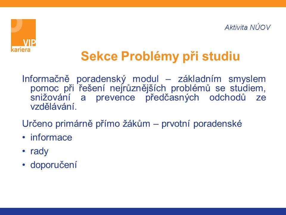 Sekce Problémy při studiu Aktivita NÚOV Informačně poradenský modul – základním smyslem pomoc při řešení nejrůznějších problémů se studiem, snižování a prevence předčasných odchodů ze vzdělávání.