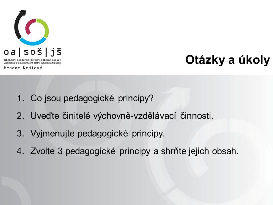 Otázky a úkoly 1.Co jsou pedagogické principy? 2.Uveďte činitelé výchovně-vzdělávací činnosti. 3.Vyjmenujte pedagogické principy. 4.Zvolte 3 pedagogic