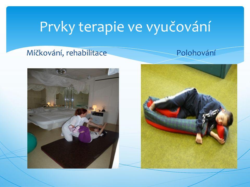 Míčkování, rehabilitacePolohování Prvky terapie ve vyučování