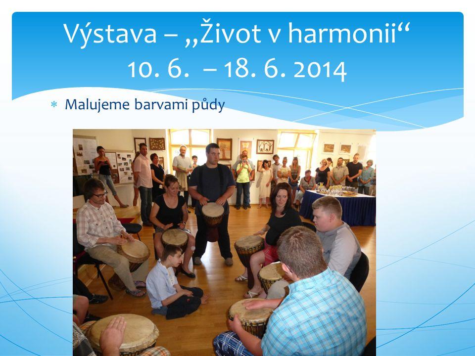 " Malujeme barvami půdy Výstava – ""Život v harmonii 10. 6. – 18. 6. 2014"