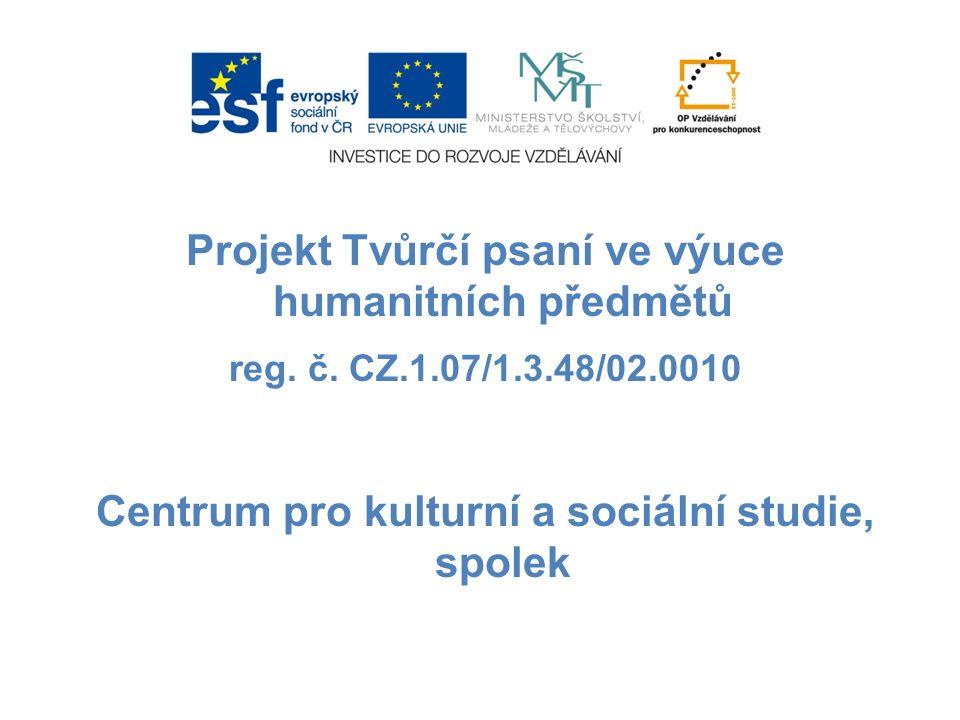Projekt Tvůrčí psaní ve výuce humanitních předmětů reg. č. CZ.1.07/1.3.48/02.0010 Centrum pro kulturní a sociální studie, spolek