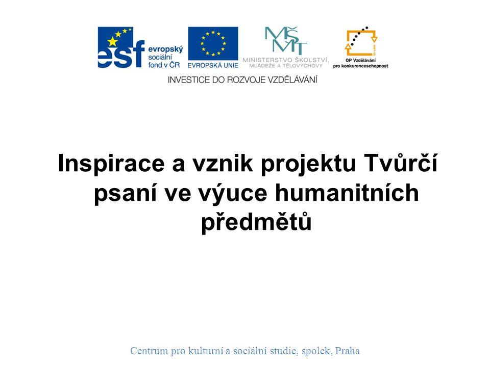 Inspirace a vznik projektu Tvůrčí psaní ve výuce humanitních předmětů Centrum pro kulturní a sociální studie, spolek, Praha