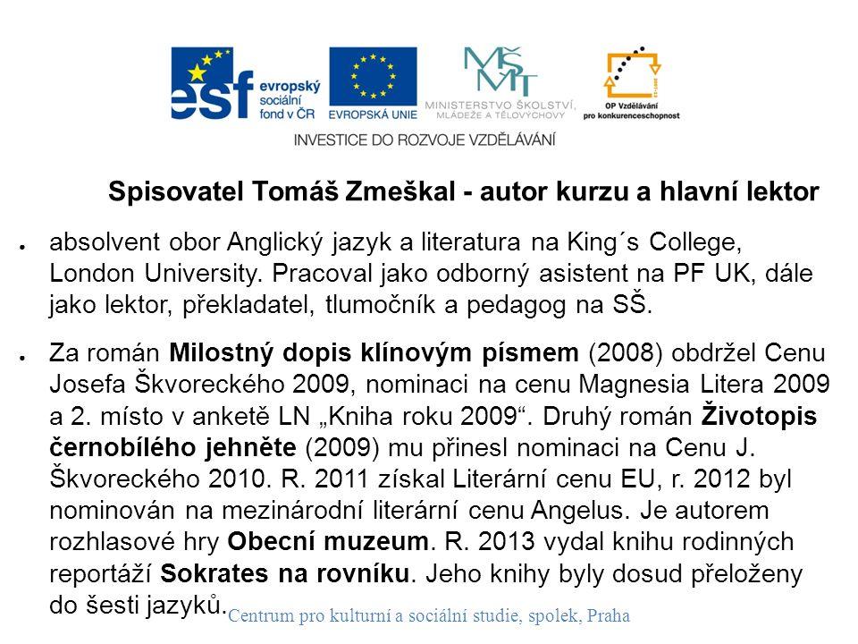 Spisovatel Tomáš Zmeškal - autor kurzu a hlavní lektor ● absolvent obor Anglický jazyk a literatura na King´s College, London University.