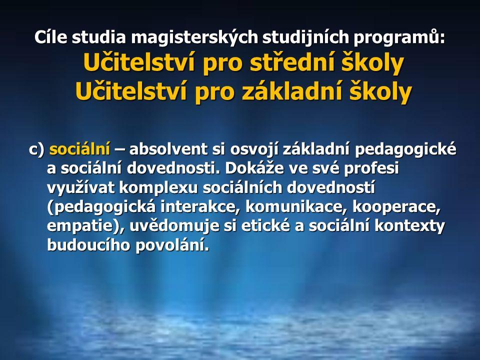 c) sociální – absolvent si osvojí základní pedagogické a sociální dovednosti.