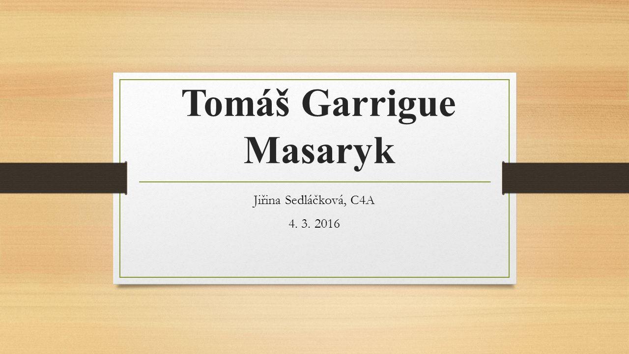 """Tomáš Garrigue Masaryk 1850 Hodonín - 1937 Lány státník, politik, filozof a pedagog, první prezident Československé republiky """"Prezident Osvoboditel Nobelova cena míru"""