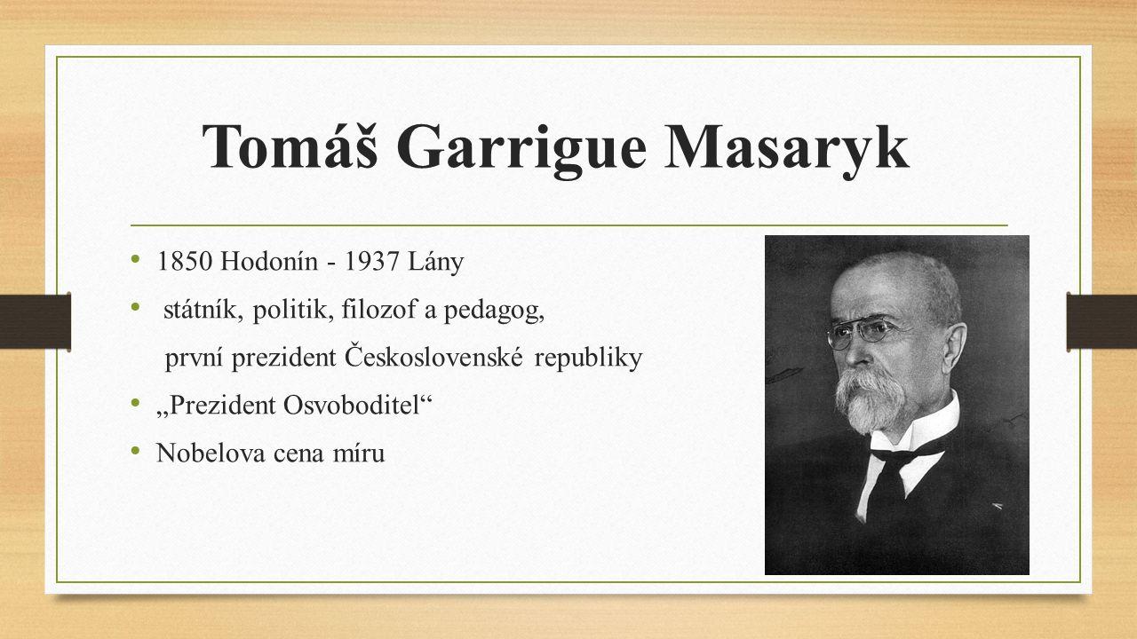 """Tomáš Garrigue Masaryk 1850 Hodonín - 1937 Lány státník, politik, filozof a pedagog, první prezident Československé republiky """"Prezident Osvoboditel"""""""