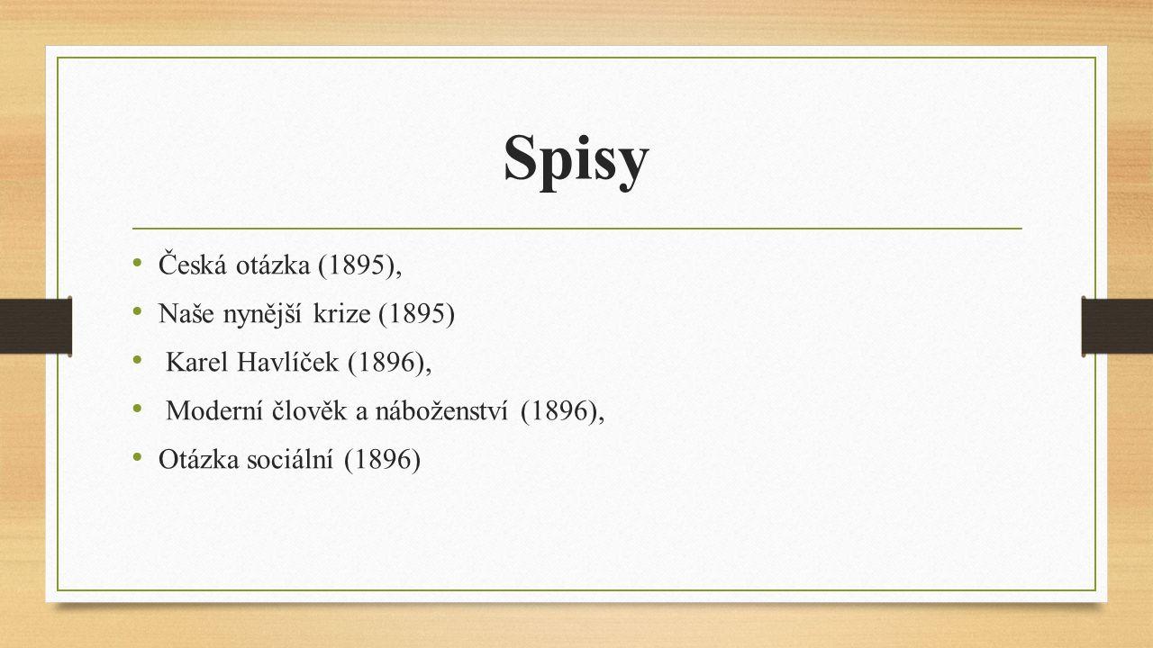 Spisy Česká otázka (1895), Naše nynější krize (1895) Karel Havlíček (1896), Moderní člověk a náboženství (1896), Otázka sociální (1896)