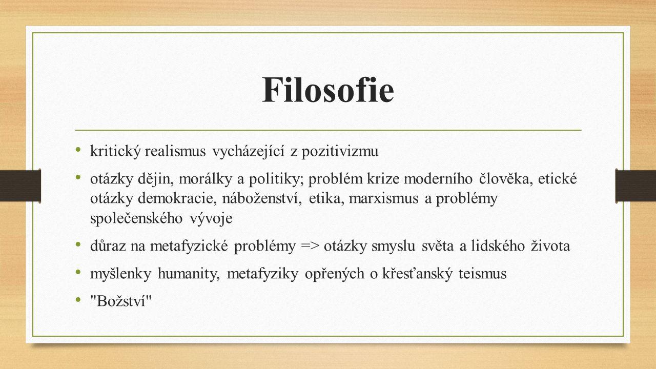 Filosofie kritický realismus vycházející z pozitivizmu otázky dějin, morálky a politiky; problém krize moderního člověka, etické otázky demokracie, ná