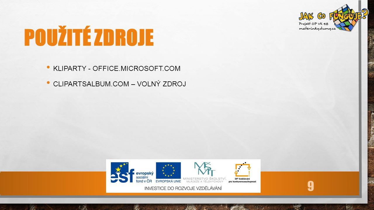POUŽITÉ ZDROJE KLIPARTY - OFFICE.MICROSOFT.COM CLIPARTSALBUM.COM – VOLNÝ ZDROJ 9