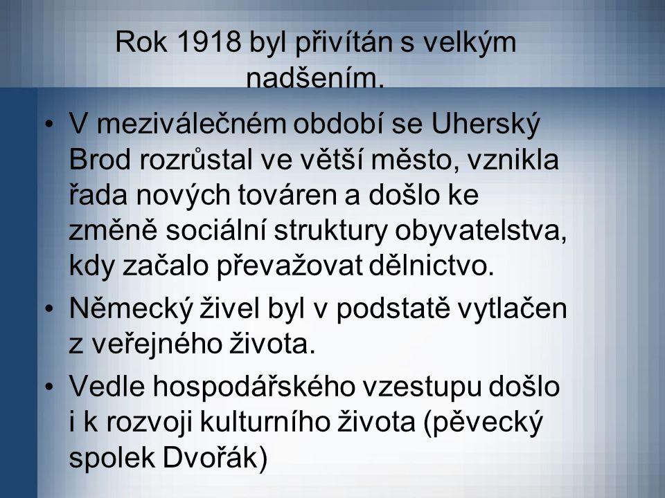 Rok 1918 byl přivítán s velkým nadšením. V meziválečném období se Uherský Brod rozrůstal ve větší město, vznikla řada nových továren a došlo ke změně