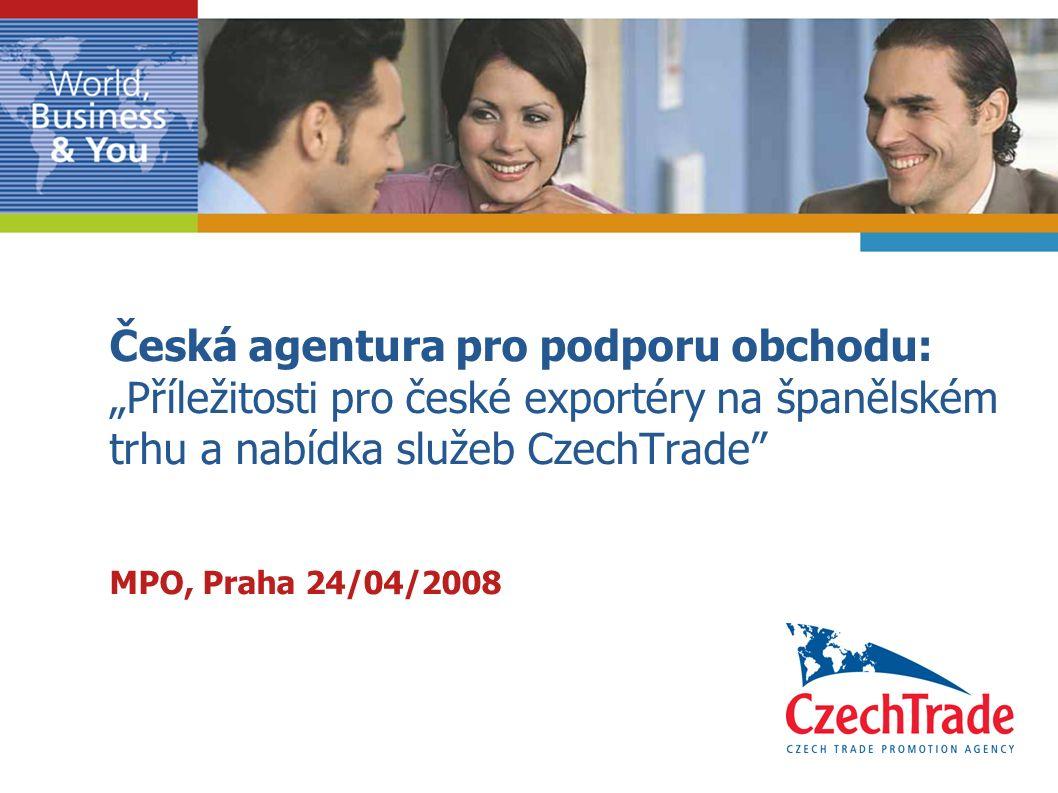 """Česká agentura pro podporu obchodu: """"Příležitosti pro české exportéry na španělském trhu a nabídka služeb CzechTrade"""" MPO, Praha 24/04/2008"""