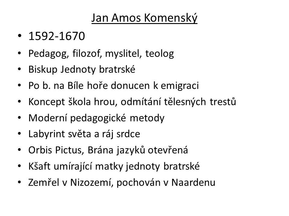 Jan Amos Komenský 1592-1670 Pedagog, filozof, myslitel, teolog Biskup Jednoty bratrské Po b.