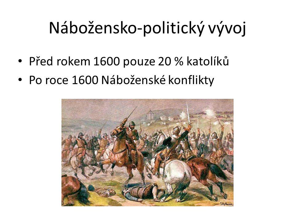 Nábožensko-politický vývoj Před rokem 1600 pouze 20 % katolíků Po roce 1600 Náboženské konflikty