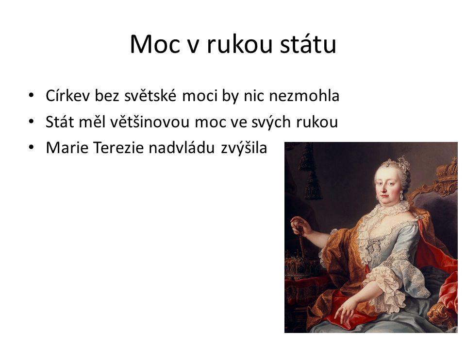 Moc v rukou státu Církev bez světské moci by nic nezmohla Stát měl většinovou moc ve svých rukou Marie Terezie nadvládu zvýšila