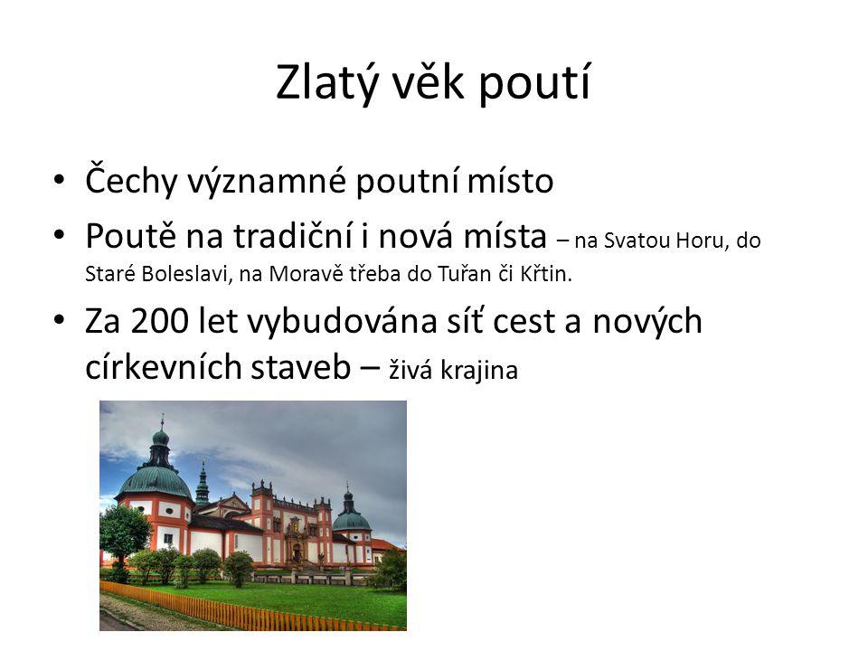 Zlatý věk poutí Čechy významné poutní místo Poutě na tradiční i nová místa – na Svatou Horu, do Staré Boleslavi, na Moravě třeba do Tuřan či Křtin.