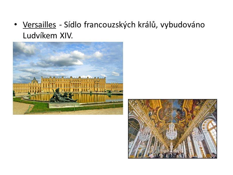 Versailles - Sídlo francouzských králů, vybudováno Ludvíkem XIV.