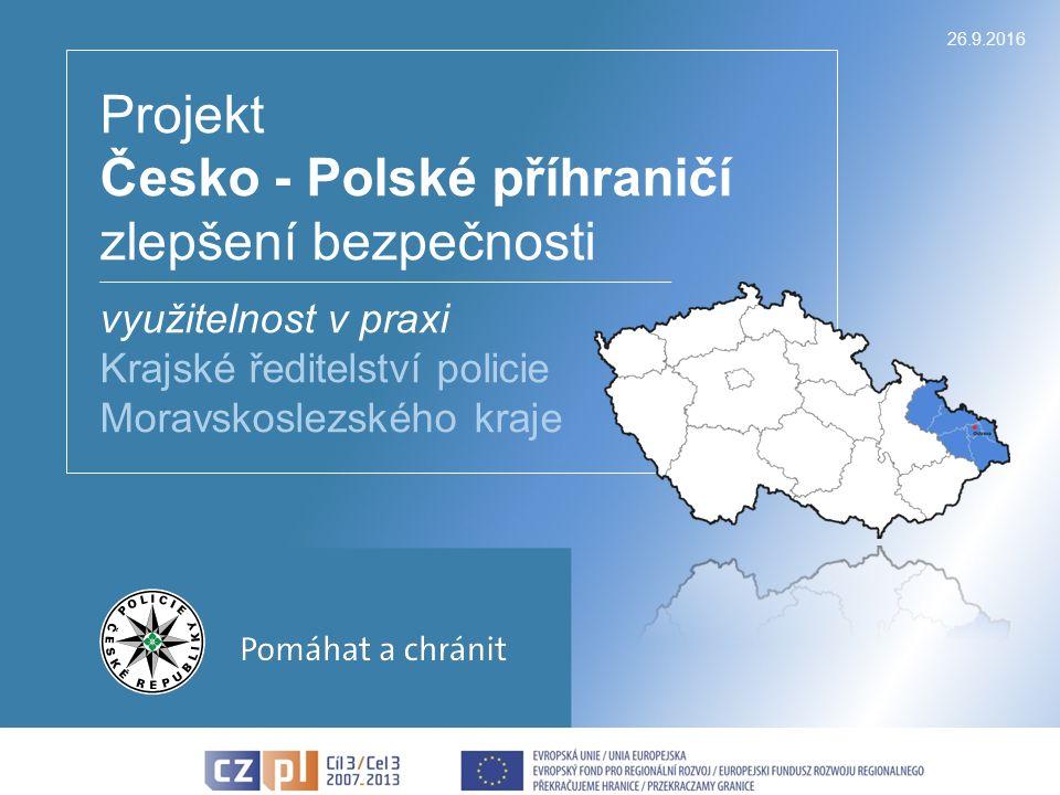 26.9.2016 Projekt Česko - Polské příhraničí zlepšení bezpečnosti využitelnost v praxi Krajské ředitelství policie Moravskoslezského kraje