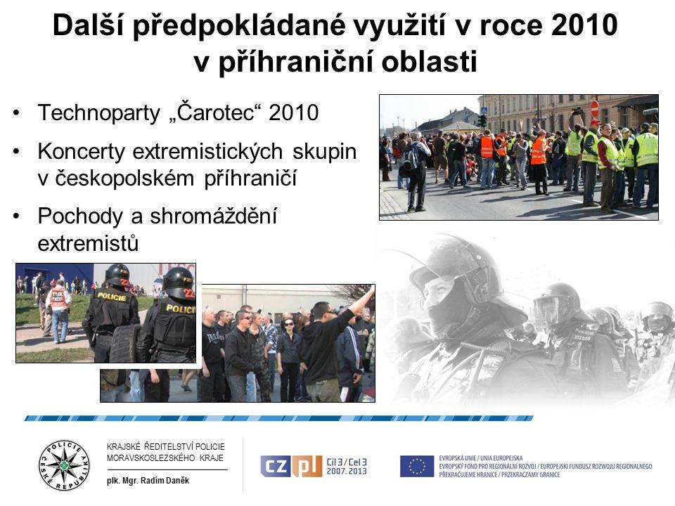 """Další předpokládané využití v roce 2010 v příhraniční oblasti Technoparty """"Čarotec 2010 Koncerty extremistických skupin v českopolském příhraničí Pochody a shromáždění extremistů KRAJSKÉ ŘEDITELSTVÍ POLICIE MORAVSKOSLEZSKÉHO KRAJE plk."""