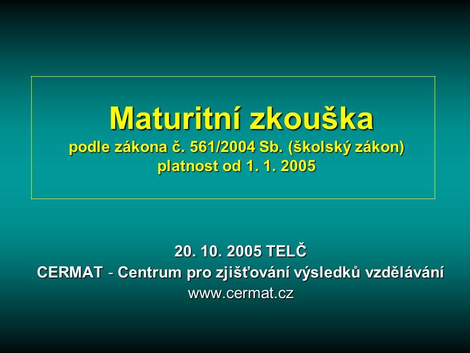 Maturitní zkouška podle zákona č.561/2004 Sb. (školský zákon) platnost od 1.
