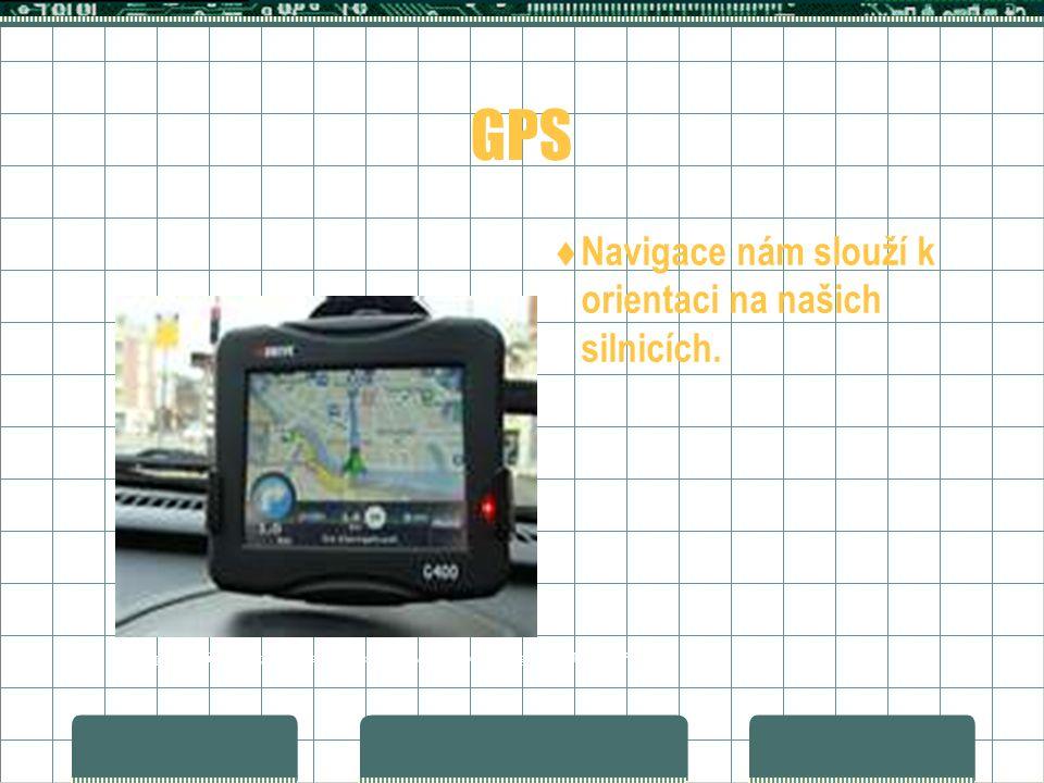 GPS  Navigace nám slouží k orientaci na našich silnicích.