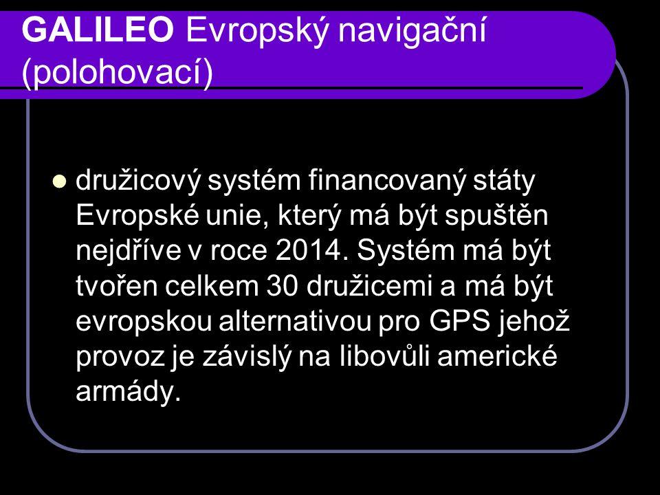 GALILEO Evropský navigační (polohovací) družicový systém financovaný státy Evropské unie, který má být spuštěn nejdříve v roce 2014.