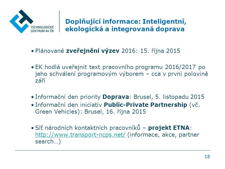 Doplňující informace: Inteligentní, ekologická a integrovaná doprava Plánované zveřejnění výzev 2016: 15.