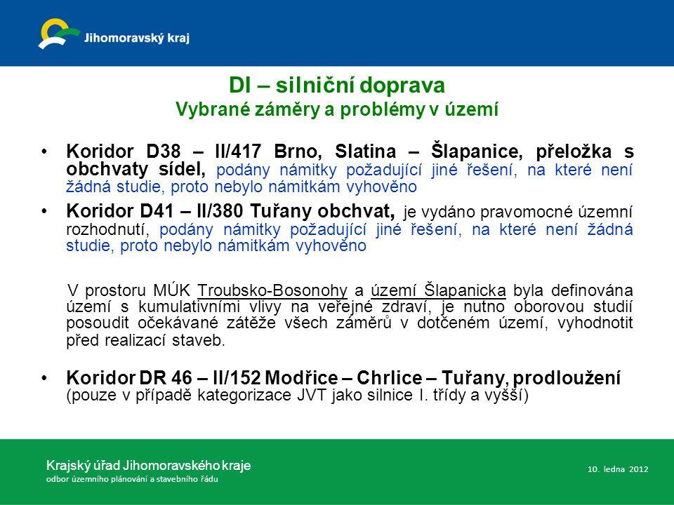 DI – silniční doprava Vybrané záměry a problémy v území Koridor D38 – II/417 Brno, Slatina – Šlapanice, přeložka s obchvaty sídel, podány námitky požadující jiné řešení, na které není žádná studie, proto nebylo námitkám vyhověno Koridor D41 – II/380 Tuřany obchvat, je vydáno pravomocné územní rozhodnutí, podány námitky požadující jiné řešení, na které není žádná studie, proto nebylo námitkám vyhověno V prostoru MÚK Troubsko-Bosonohy a území Šlapanicka byla definována území s kumulativními vlivy na veřejné zdraví, je nutno oborovou studií posoudit očekávané zátěže všech záměrů v dotčeném území, vyhodnotit před realizací staveb.