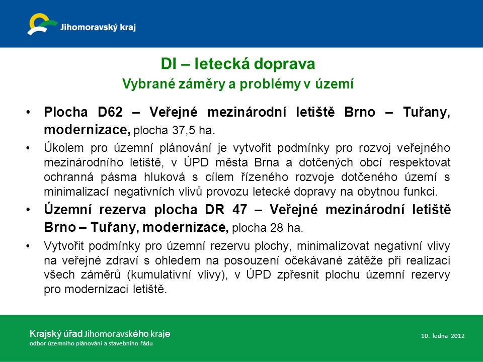 Plocha D62 – Veřejné mezinárodní letiště Brno – Tuřany, modernizace, plocha 37,5 ha. Úkolem pro územní plánování je vytvořit podmínky pro rozvoj veřej