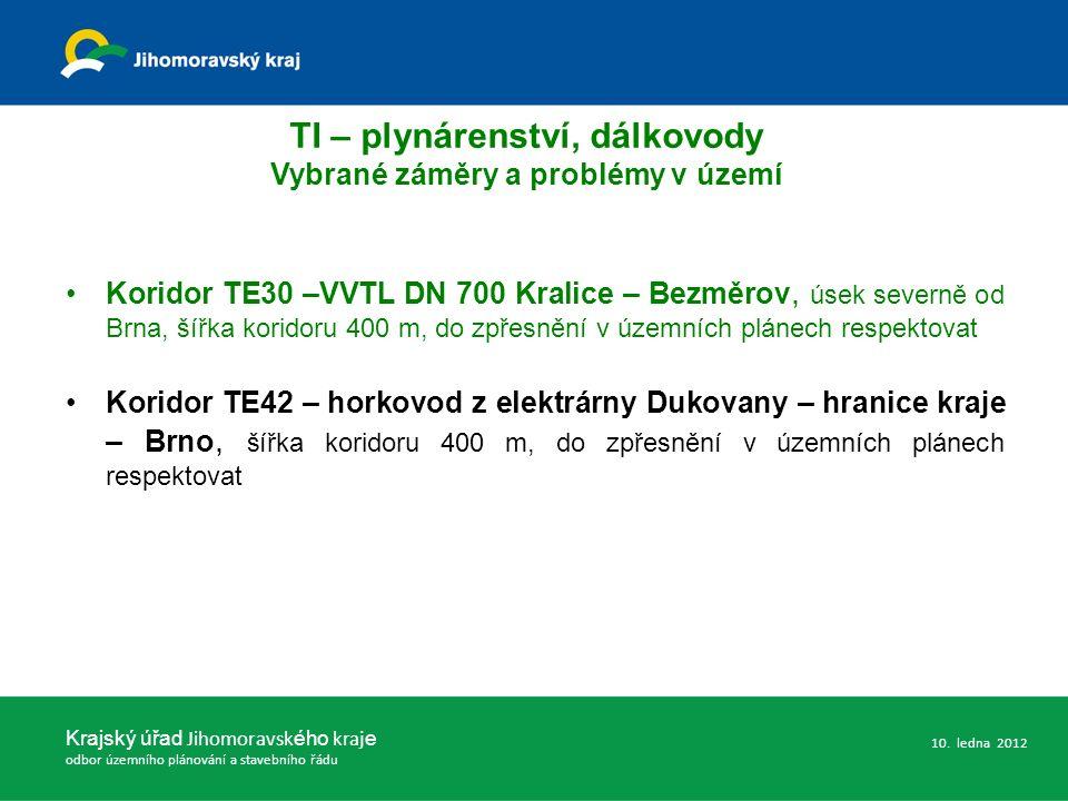 Koridor TE30 –VVTL DN 700 Kralice – Bezměrov, úsek severně od Brna, šířka koridoru 400 m, do zpřesnění v územních plánech respektovat Koridor TE42 – horkovod z elektrárny Dukovany – hranice kraje – Brno, šířka koridoru 400 m, do zpřesnění v územních plánech respektovat Krajský úřad Jihomoravsk ého kraj e odbor územního plánování a stavebního řádu 10.