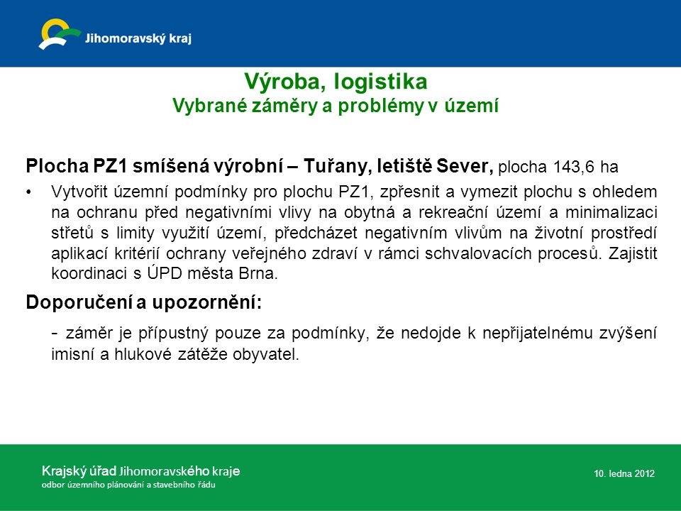 Plocha PZ1 smíšená výrobní – Tuřany, letiště Sever, plocha 143,6 ha Vytvořit územní podmínky pro plochu PZ1, zpřesnit a vymezit plochu s ohledem na ochranu před negativními vlivy na obytná a rekreační území a minimalizaci střetů s limity využití území, předcházet negativním vlivům na životní prostředí aplikací kritérií ochrany veřejného zdraví v rámci schvalovacích procesů.