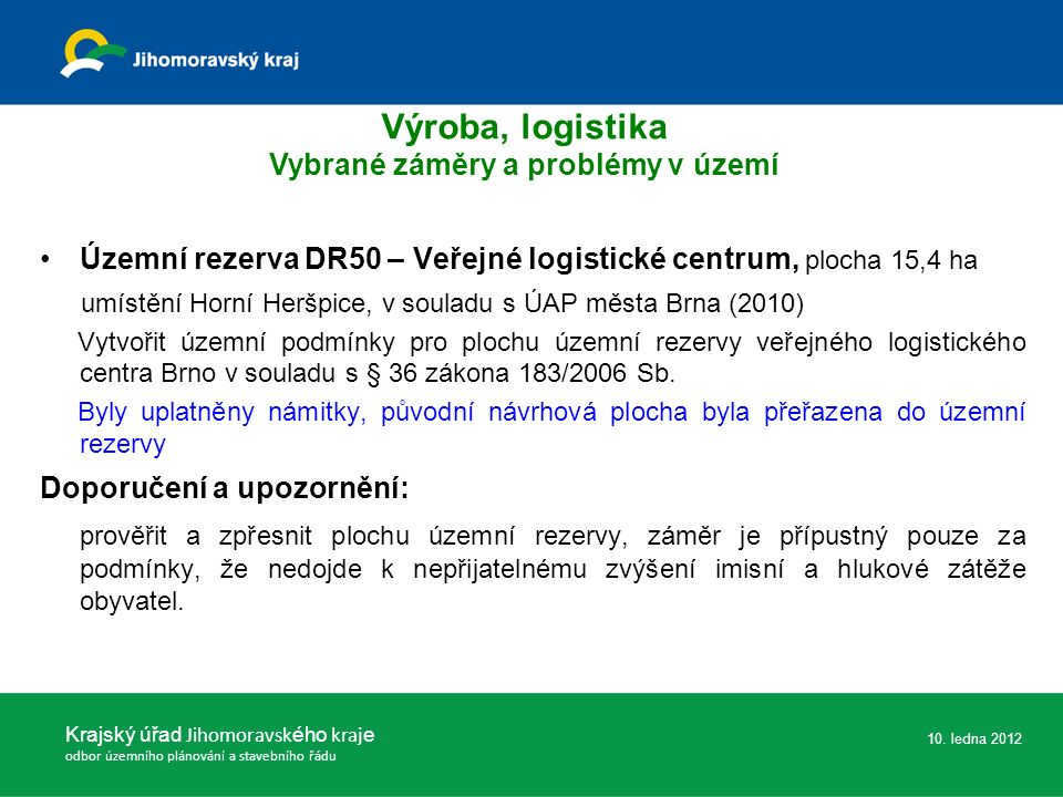 Územní rezerva DR50 – Veřejné logistické centrum, plocha 15,4 ha umístění Horní Heršpice, v souladu s ÚAP města Brna (2010) Vytvořit územní podmínky pro plochu územní rezervy veřejného logistického centra Brno v souladu s § 36 zákona 183/2006 Sb.