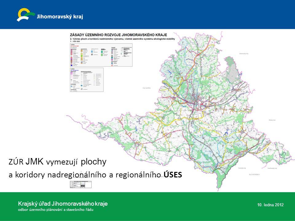 10. ledna 2012 ZÚR JMK vymezují plochy a koridory nadregionálního a regionálního ÚSES Krajský úřad Jihomoravského kraje odbor územního plánování a sta
