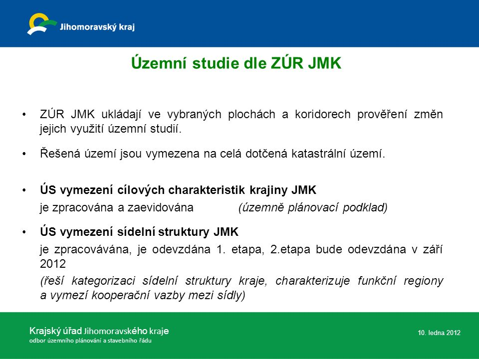 ZÚR JMK ukládají ve vybraných plochách a koridorech prověření změn jejich využití územní studií.