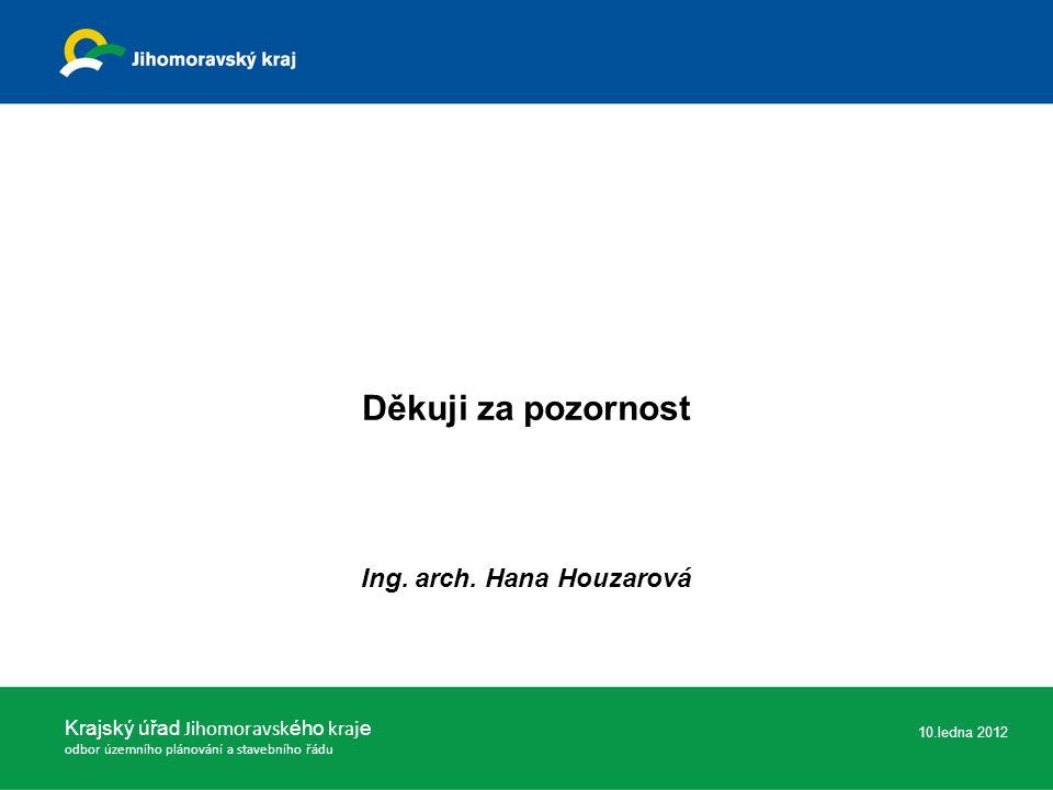 Krajský úřad Jihomoravsk ého kraj e odbor územního plánování a stavebního řádu 10.ledna 2012 Děkuji za pozornost Ing.