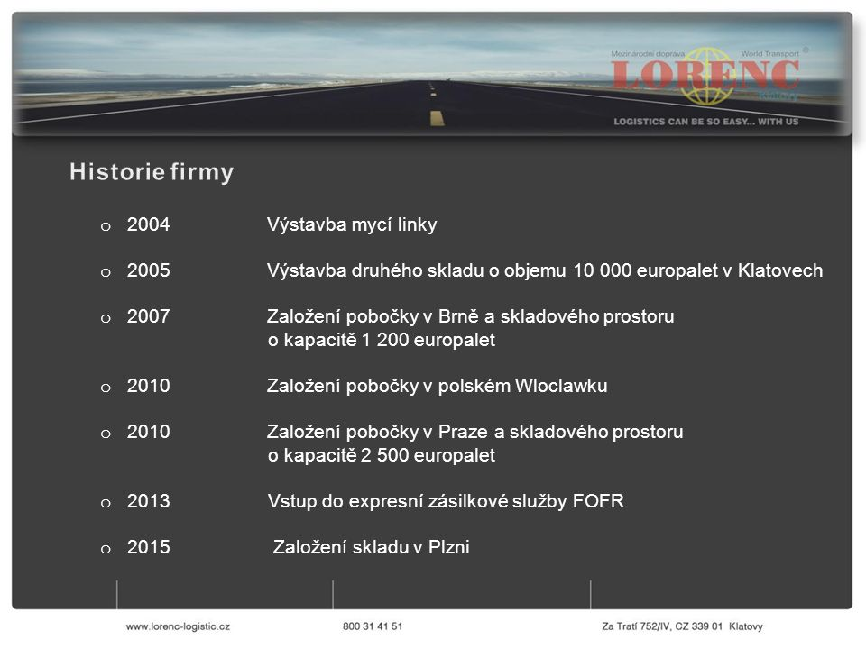 o 2004 Výstavba mycí linky o 2005 Výstavba druhého skladu o objemu 10 000 europalet v Klatovech o 2007 Založení pobočky v Brně a skladového prostoru o