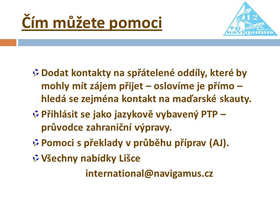 Čím můžete pomoci Dodat kontakty na spřátelené oddíly, které by mohly mít zájem přijet – oslovíme je přímo – hledá se zejména kontakt na maďarské skauty.