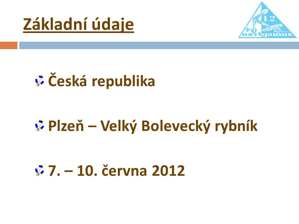 Základní údaje Česká republika Plzeň – Velký Bolevecký rybník 7. – 10. června 2012