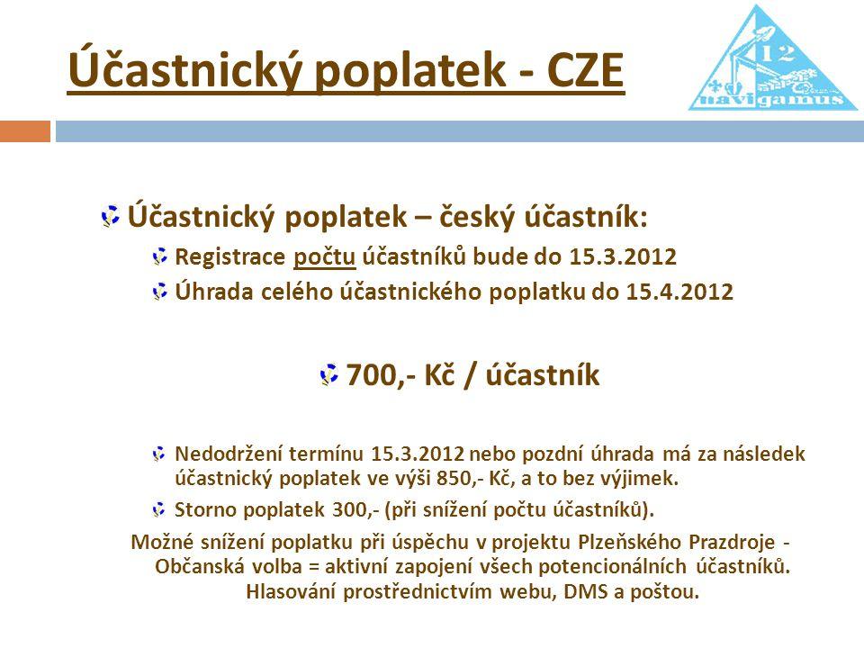 Účastnický poplatek - CZE Účastnický poplatek – český účastník: Registrace počtu účastníků bude do 15.3.2012 Úhrada celého účastnického poplatku do 15.4.2012 700,- Kč / účastník Nedodržení termínu 15.3.2012 nebo pozdní úhrada má za následek účastnický poplatek ve výši 850,- Kč, a to bez výjimek.