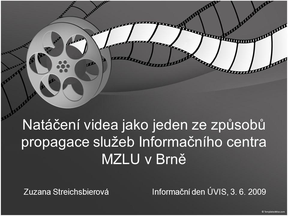 Natáčení videa jako jeden ze způsobů propagace služeb Informačního centra MZLU v Brně Zuzana Streichsbierová Informační den ÚVIS, 3.