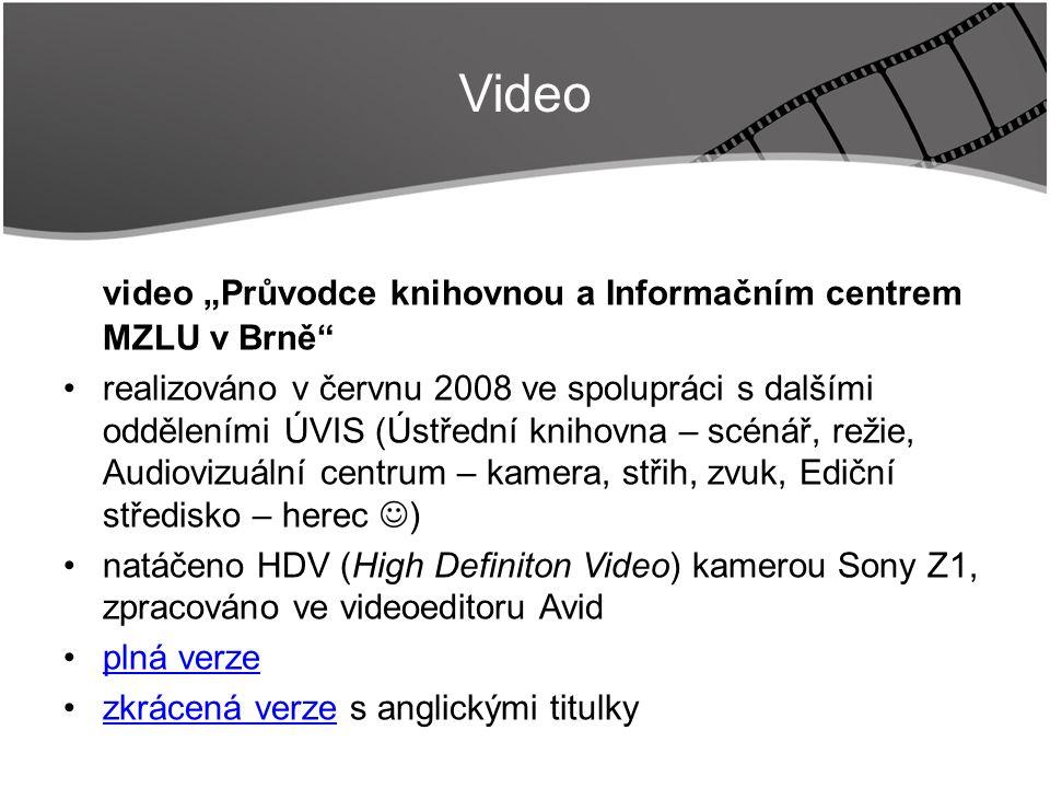 """Title video """"Průvodce knihovnou a Informačním centrem MZLU v Brně realizováno v červnu 2008 ve spolupráci s dalšími odděleními ÚVIS (Ústřední knihovna – scénář, režie, Audiovizuální centrum – kamera, střih, zvuk, Ediční středisko – herec ) natáčeno HDV (High Definiton Video) kamerou Sony Z1, zpracováno ve videoeditoru Avid plná verze zkrácená verze s anglickými titulkyzkrácená verze Video"""