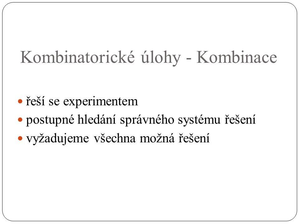 Kombinatorické úlohy - Kombinace řeší se experimentem postupné hledání správného systému řešení vyžadujeme všechna možná řešení