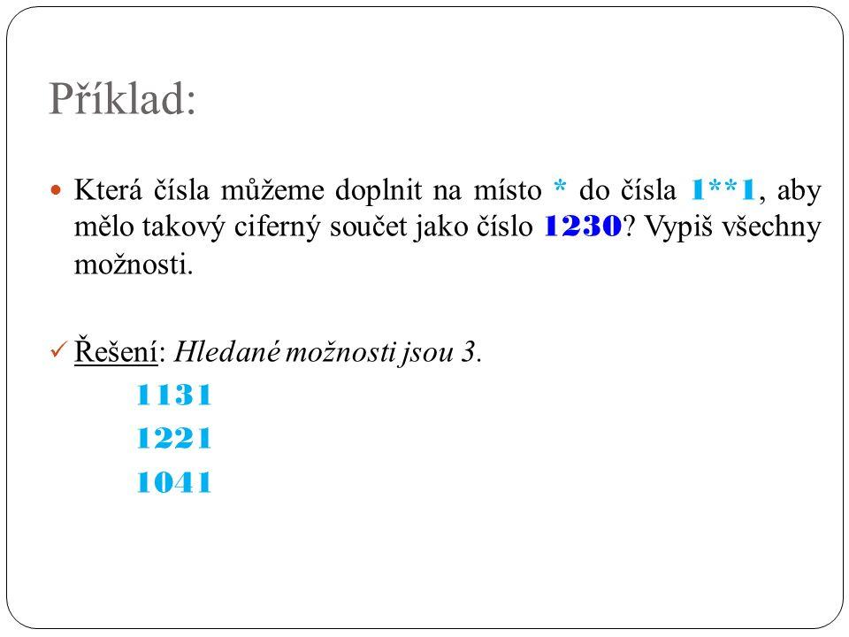 Příklad: Která čísla můžeme doplnit na místo * do čísla 1 ** 1, aby mělo takový ciferný součet jako číslo 1230 .