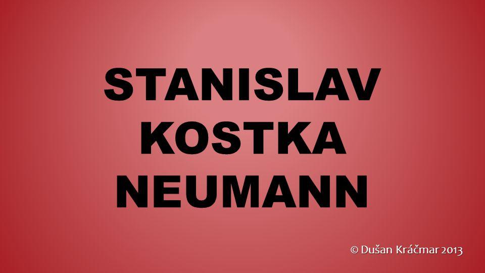 STANISLAV KOSTKA NEUMANN ÚVOD narozen 5.6. 1875 v Praze, kde také 28.