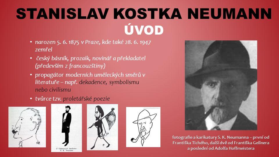 STANISLAV KOSTKA NEUMANN ÚVOD narozen 5. 6. 1875 v Praze, kde také 28.